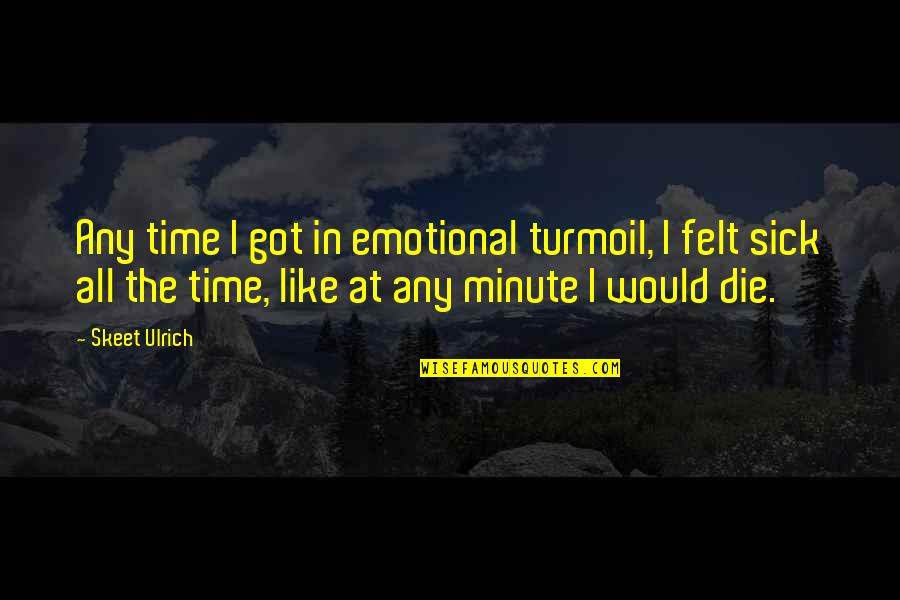 Ulrich Quotes By Skeet Ulrich: Any time I got in emotional turmoil, I