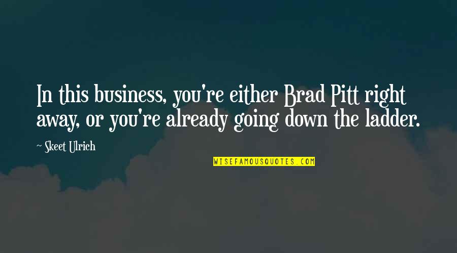 Ulrich Quotes By Skeet Ulrich: In this business, you're either Brad Pitt right