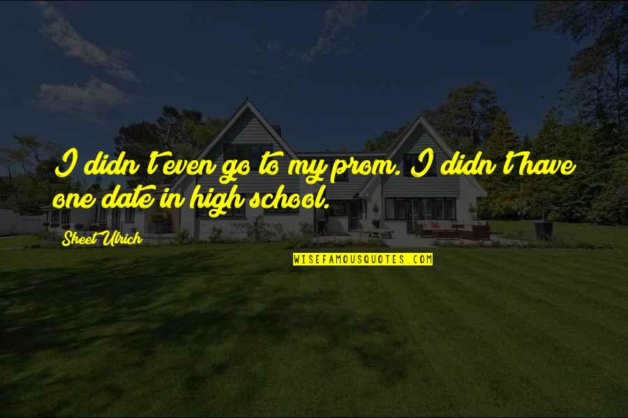 Ulrich Quotes By Skeet Ulrich: I didn't even go to my prom. I