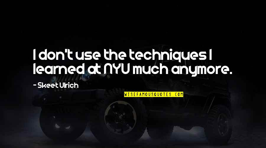 Ulrich Quotes By Skeet Ulrich: I don't use the techniques I learned at