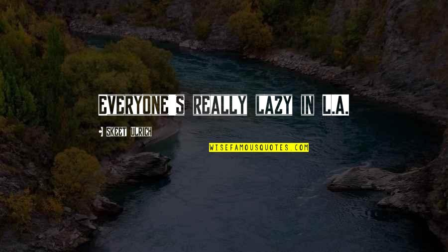 Ulrich Quotes By Skeet Ulrich: Everyone's really lazy in L.A.