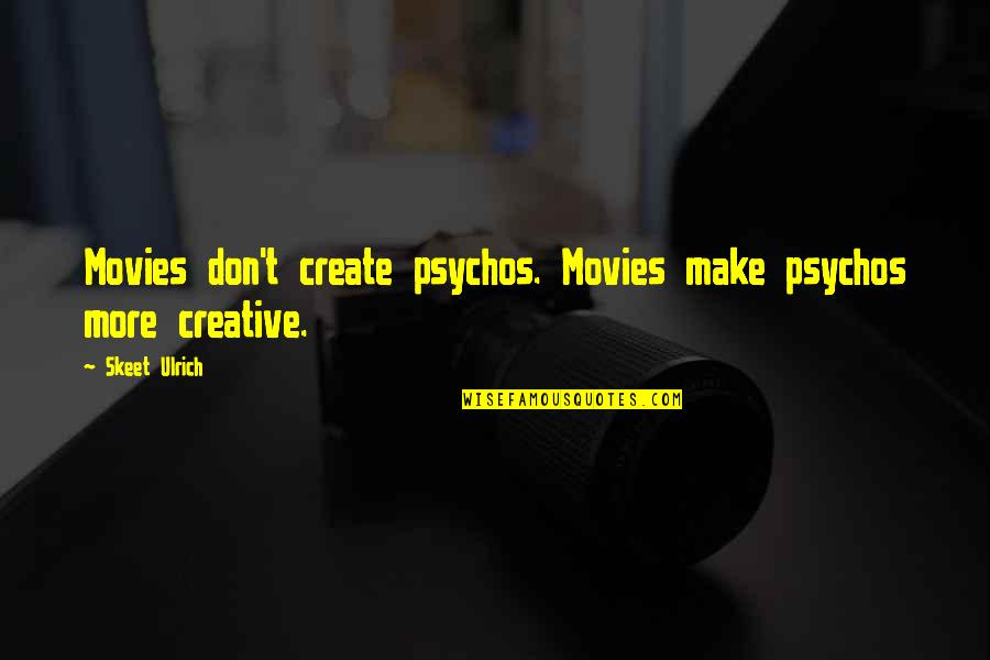 Ulrich Quotes By Skeet Ulrich: Movies don't create psychos. Movies make psychos more