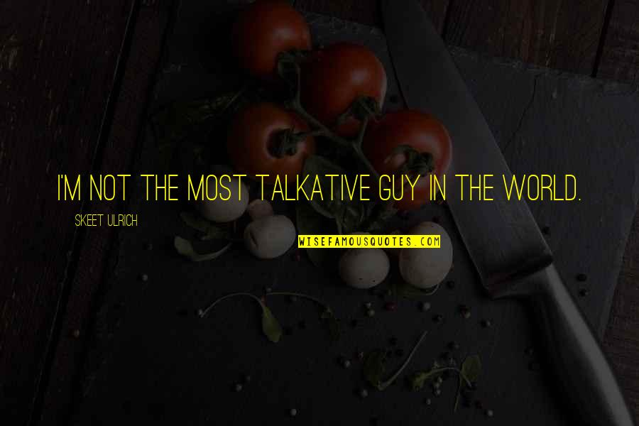 Ulrich Quotes By Skeet Ulrich: I'm not the most talkative guy in the