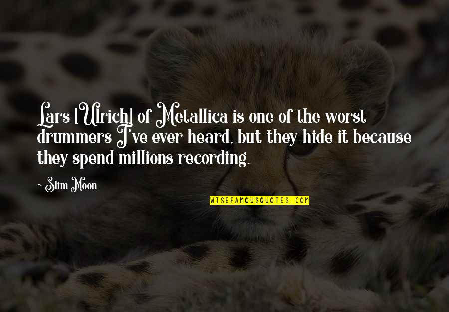 Ulrich Quotes By Slim Moon: Lars [Ulrich] of Metallica is one of the