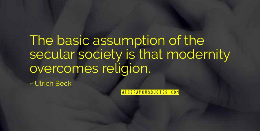 Ulrich Quotes By Ulrich Beck: The basic assumption of the secular society is