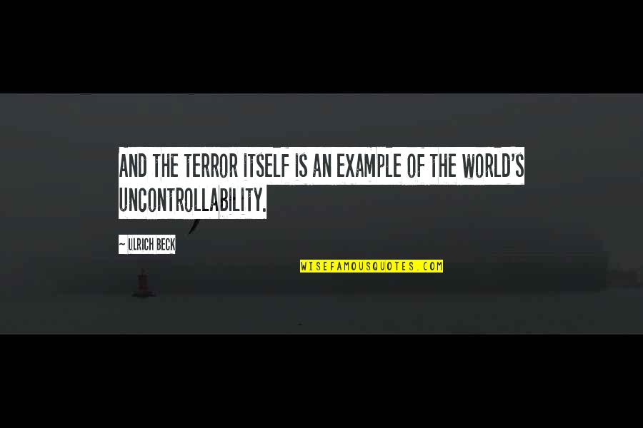 Ulrich Quotes By Ulrich Beck: And the terror itself is an example of