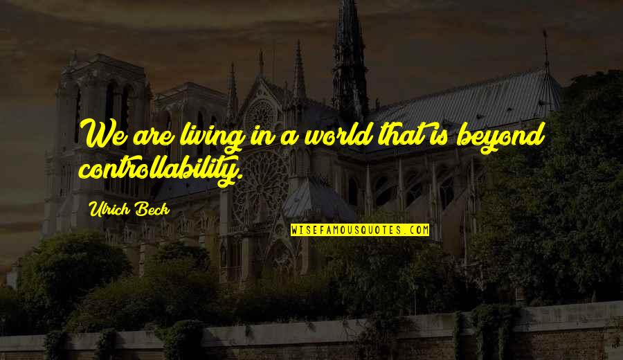 Ulrich Quotes By Ulrich Beck: We are living in a world that is