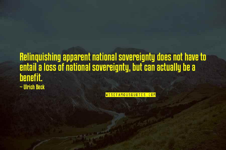 Ulrich Quotes By Ulrich Beck: Relinquishing apparent national sovereignty does not have to