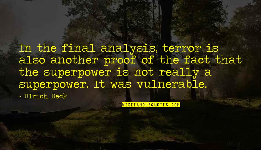 Ulrich Quotes By Ulrich Beck: In the final analysis, terror is also another