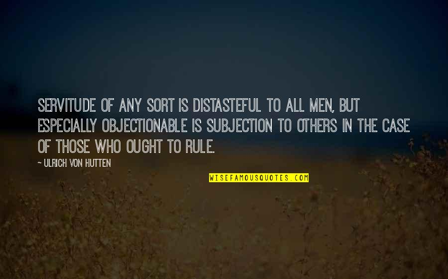Ulrich Quotes By Ulrich Von Hutten: Servitude of any sort is distasteful to all