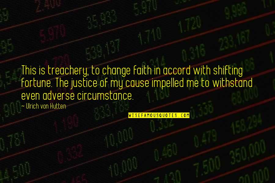 Ulrich Quotes By Ulrich Von Hutten: This is treachery, to change faith in accord