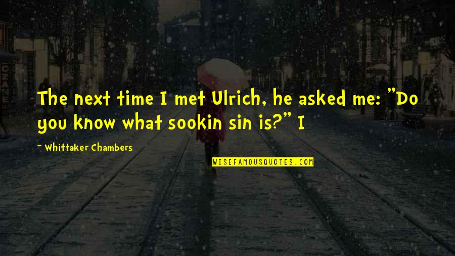 Ulrich Quotes By Whittaker Chambers: The next time I met Ulrich, he asked