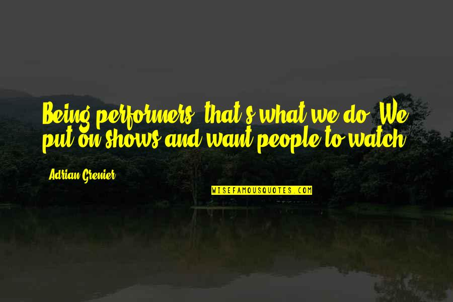 Ulrich Stern Quotes By Adrian Grenier: Being performers, that's what we do: We put