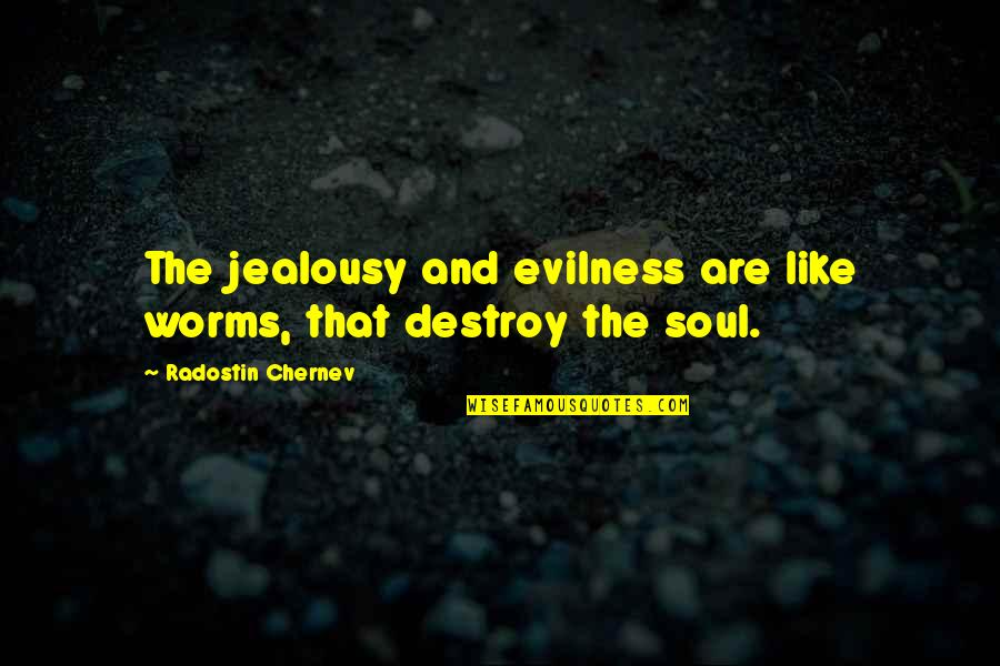 Ulrich Stern Quotes By Radostin Chernev: The jealousy and evilness are like worms, that