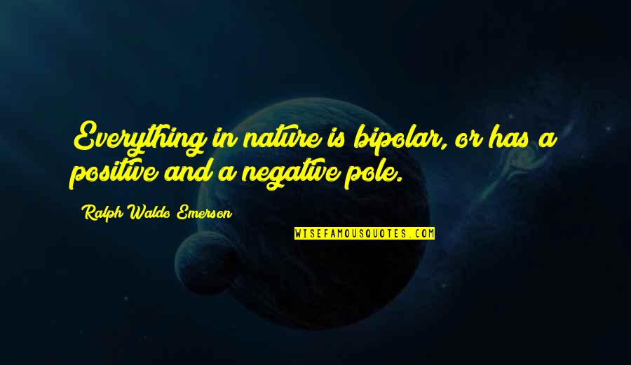 Ulrich Stern Quotes By Ralph Waldo Emerson: Everything in nature is bipolar, or has a