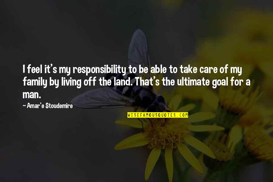 Ultimate Goal Quotes By Amar'e Stoudemire: I feel it's my responsibility to be able