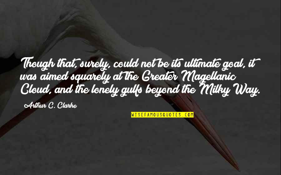 Ultimate Goal Quotes By Arthur C. Clarke: Though that, surely, could not be its ultimate