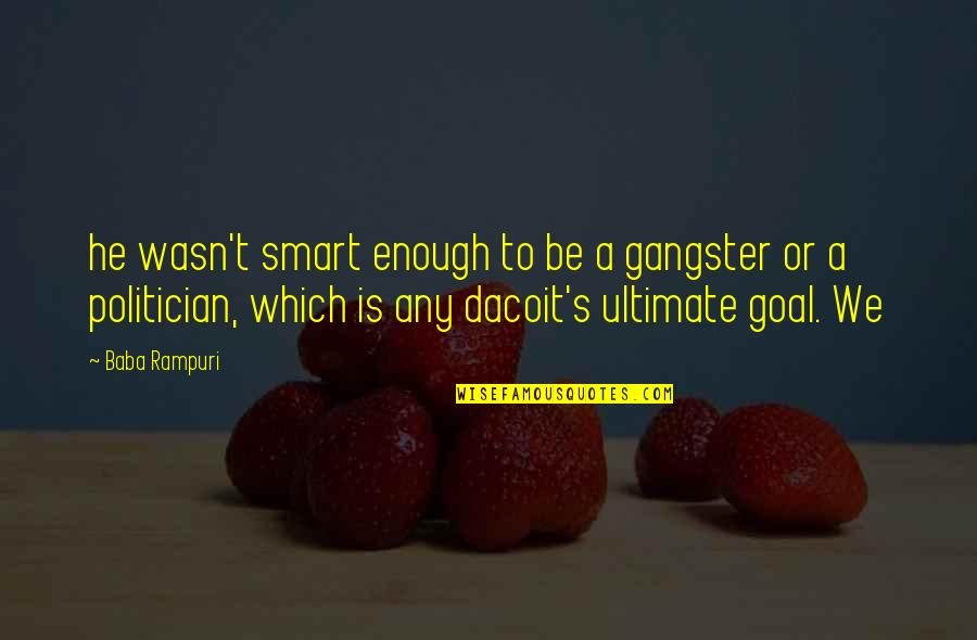 Ultimate Goal Quotes By Baba Rampuri: he wasn't smart enough to be a gangster