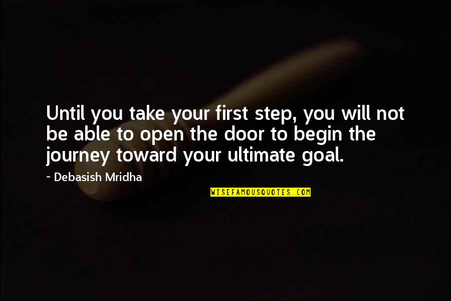 Ultimate Goal Quotes By Debasish Mridha: Until you take your first step, you will
