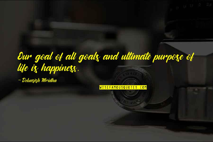 Ultimate Goal Quotes By Debasish Mridha: Our goal of all goals and ultimate purpose