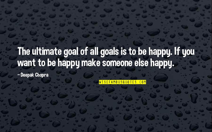 Ultimate Goal Quotes By Deepak Chopra: The ultimate goal of all goals is to