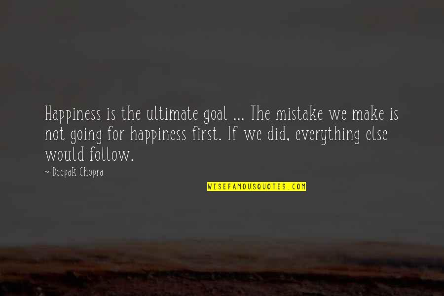 Ultimate Goal Quotes By Deepak Chopra: Happiness is the ultimate goal ... The mistake