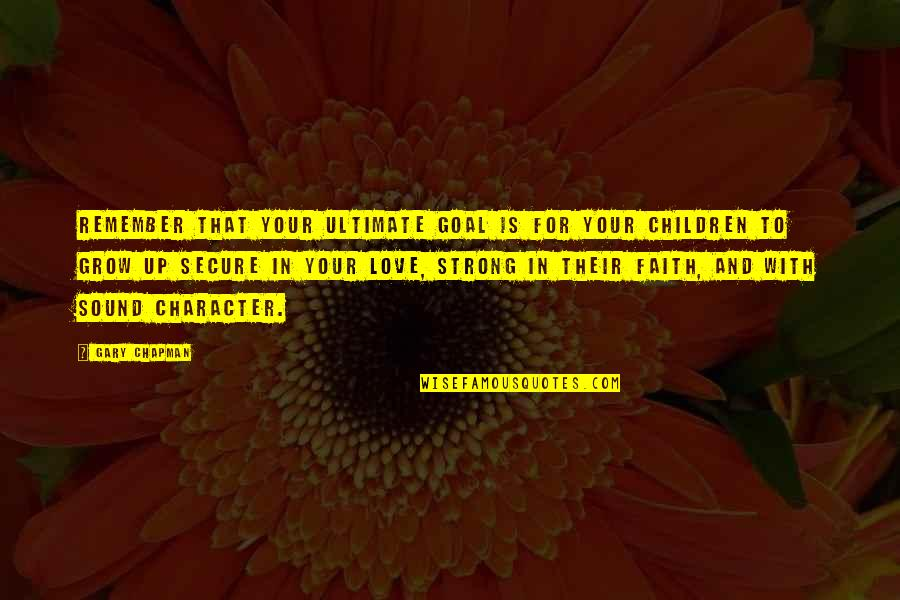 Ultimate Goal Quotes By Gary Chapman: Remember that your ultimate goal is for your