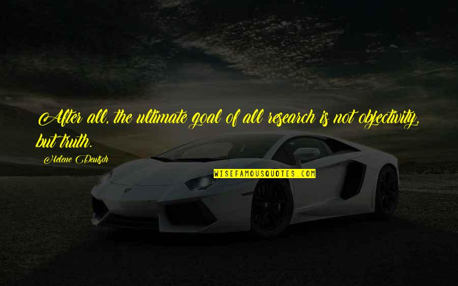 Ultimate Goal Quotes By Helene Deutsch: After all, the ultimate goal of all research