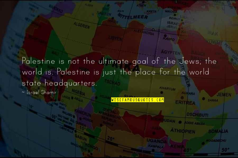 Ultimate Goal Quotes By Israel Shamir: Palestine is not the ultimate goal of the