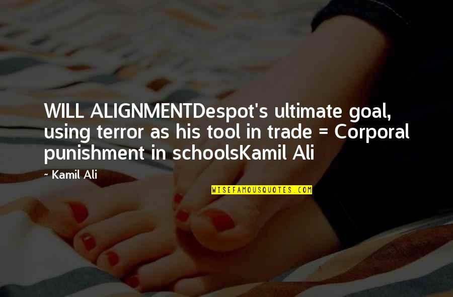 Ultimate Goal Quotes By Kamil Ali: WILL ALIGNMENTDespot's ultimate goal, using terror as his