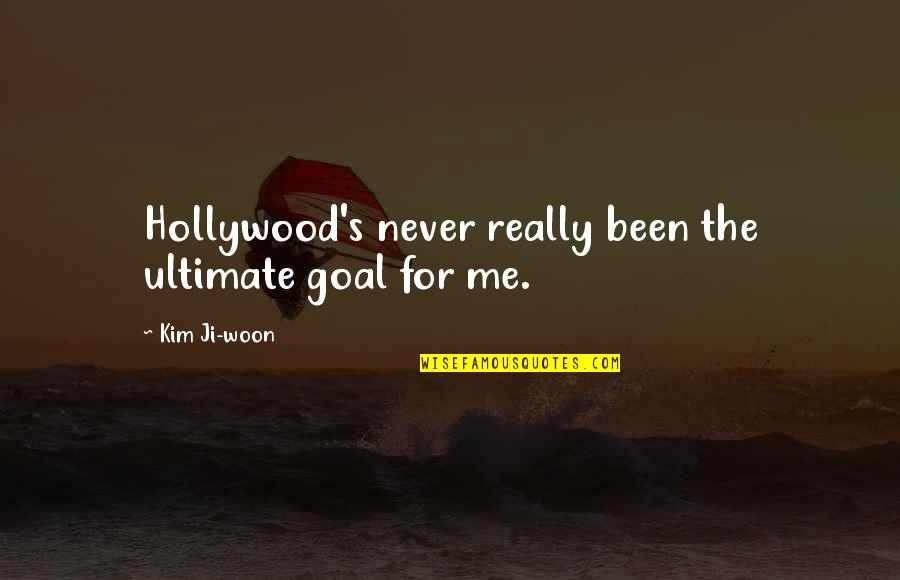 Ultimate Goal Quotes By Kim Ji-woon: Hollywood's never really been the ultimate goal for