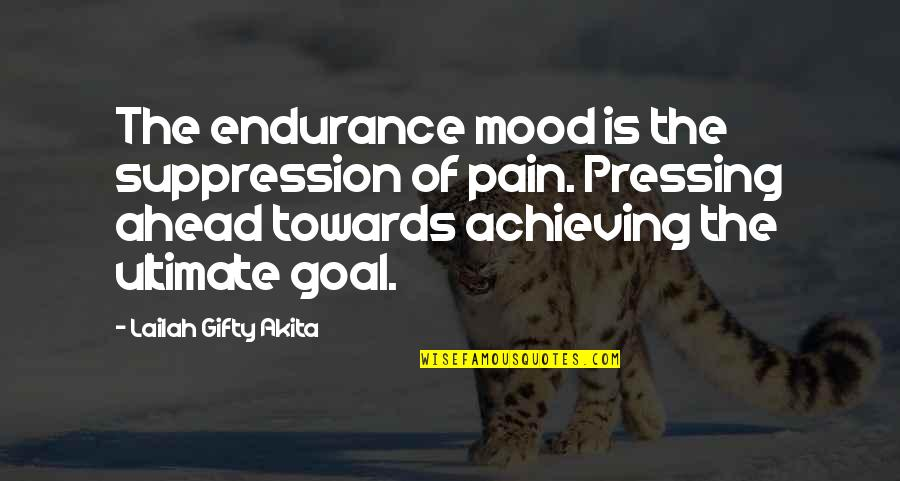 Ultimate Goal Quotes By Lailah Gifty Akita: The endurance mood is the suppression of pain.