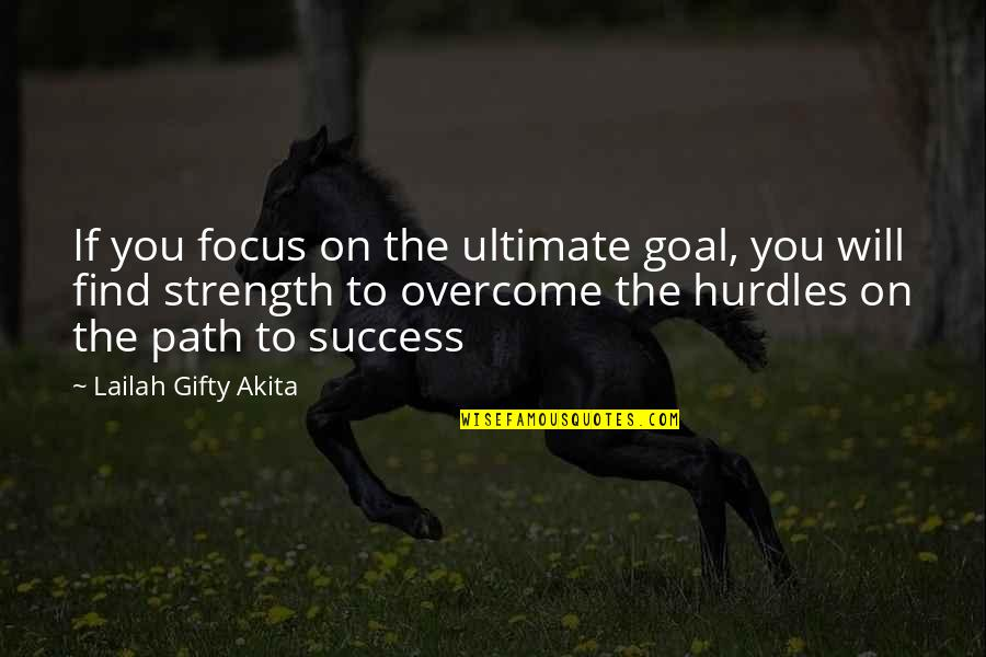 Ultimate Goal Quotes By Lailah Gifty Akita: If you focus on the ultimate goal, you