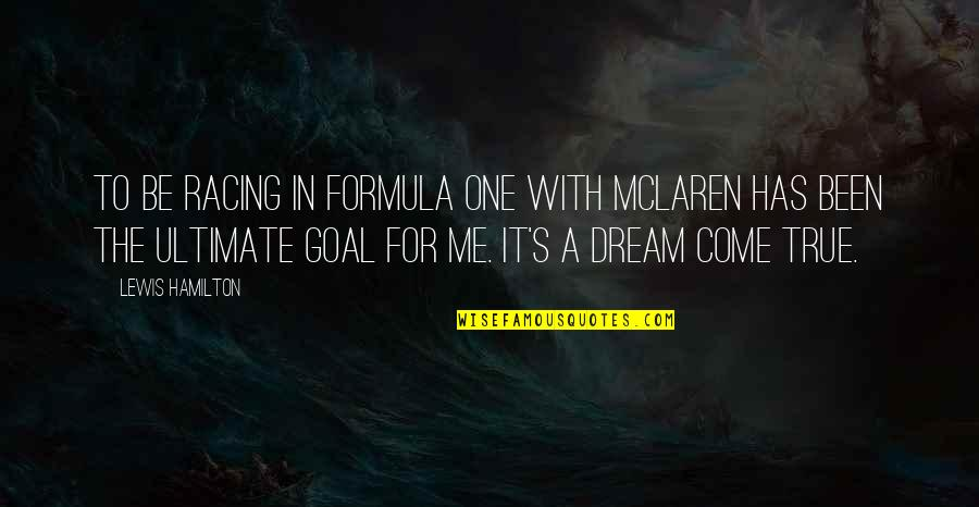 Ultimate Goal Quotes By Lewis Hamilton: TO be racing in Formula One with Mclaren