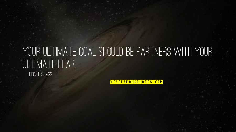 Ultimate Goal Quotes By Lionel Suggs: Your ultimate goal should be partners with your