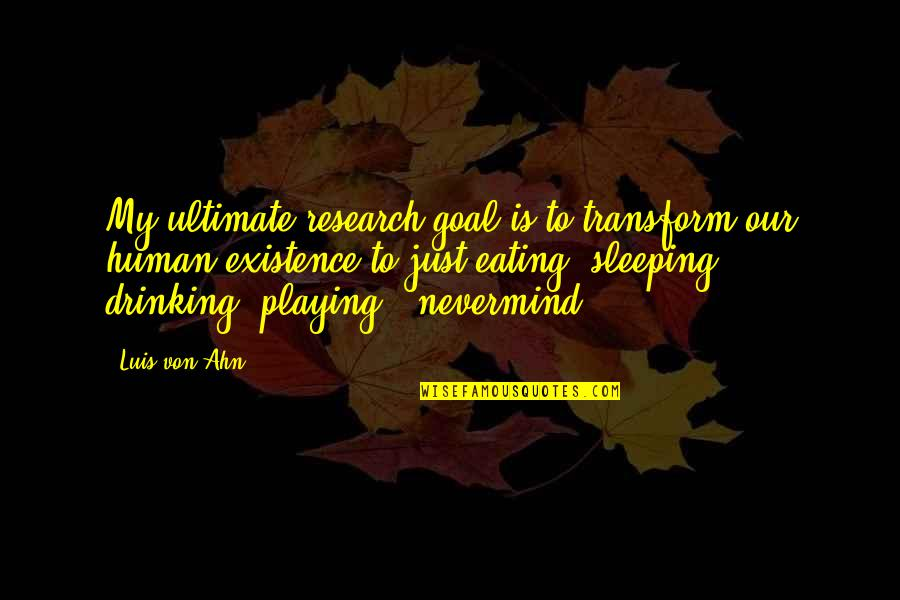 Ultimate Goal Quotes By Luis Von Ahn: My ultimate research goal is to transform our