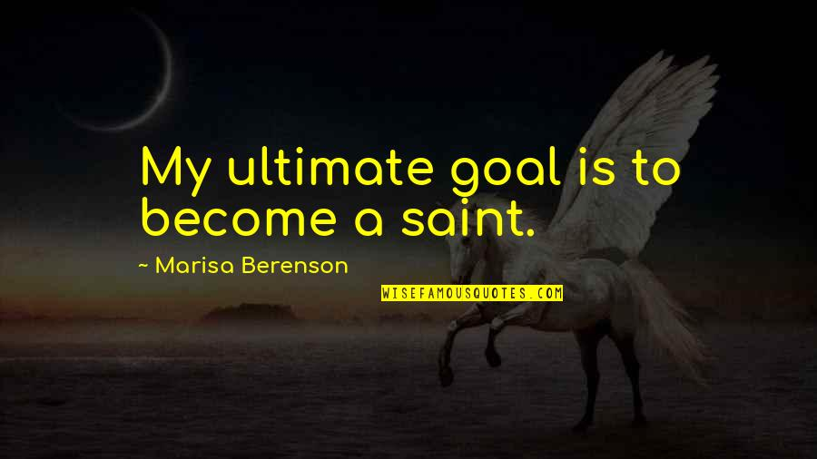 Ultimate Goal Quotes By Marisa Berenson: My ultimate goal is to become a saint.