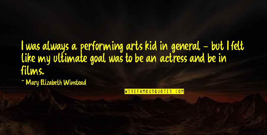 Ultimate Goal Quotes By Mary Elizabeth Winstead: I was always a performing arts kid in