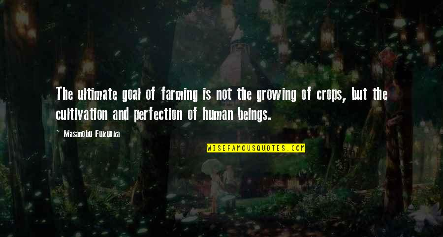 Ultimate Goal Quotes By Masanobu Fukuoka: The ultimate goal of farming is not the