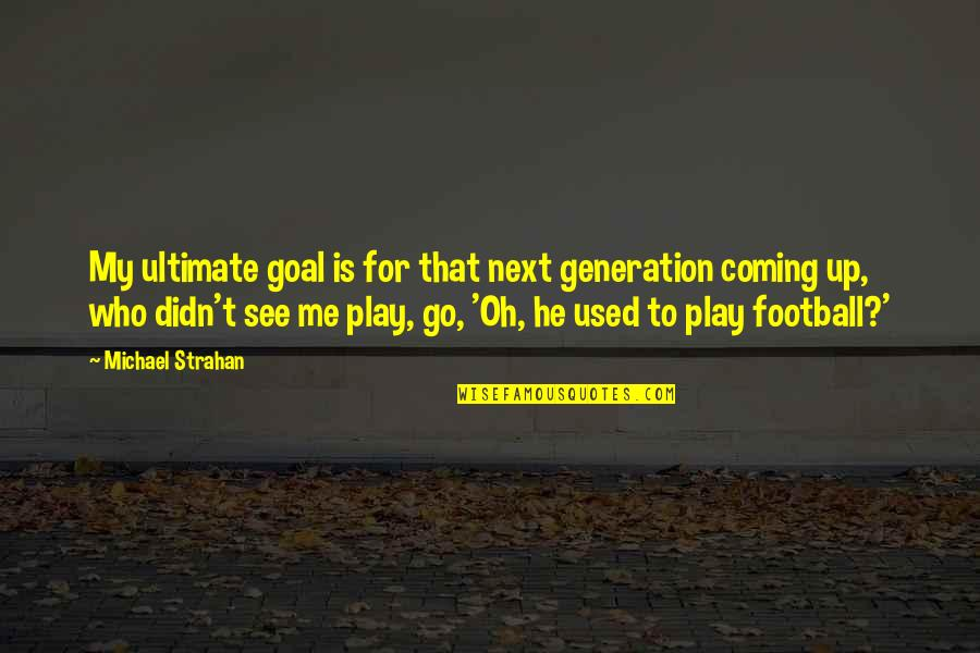 Ultimate Goal Quotes By Michael Strahan: My ultimate goal is for that next generation