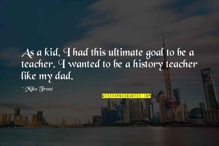 Ultimate Goal Quotes By Mike Trout: As a kid, I had this ultimate goal