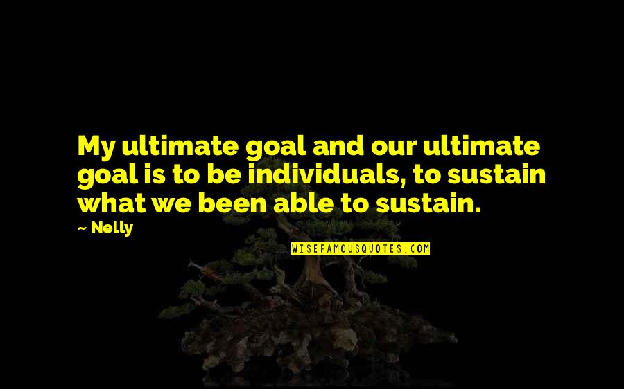 Ultimate Goal Quotes By Nelly: My ultimate goal and our ultimate goal is