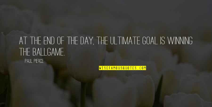 Ultimate Goal Quotes By Paul Pierce: At the end of the day, the ultimate