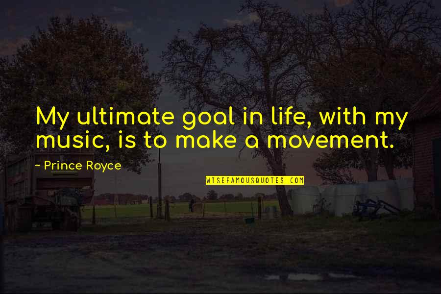 Ultimate Goal Quotes By Prince Royce: My ultimate goal in life, with my music,