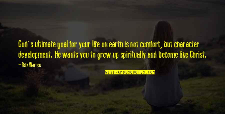 Ultimate Goal Quotes By Rick Warren: God's ultimate goal for your life on earth