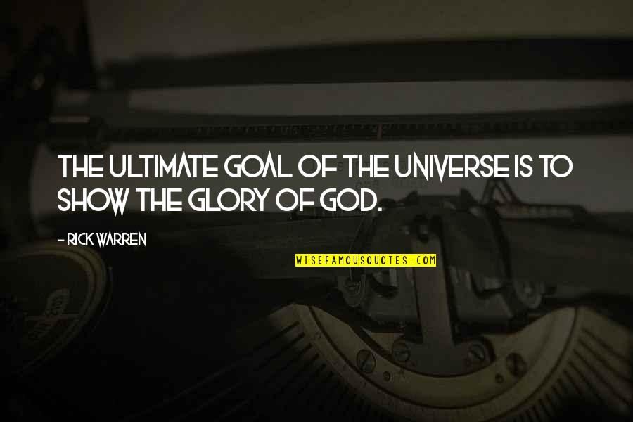 Ultimate Goal Quotes By Rick Warren: The ultimate goal of the universe is to