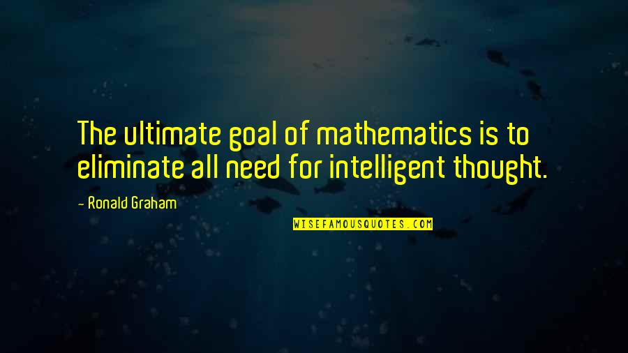 Ultimate Goal Quotes By Ronald Graham: The ultimate goal of mathematics is to eliminate