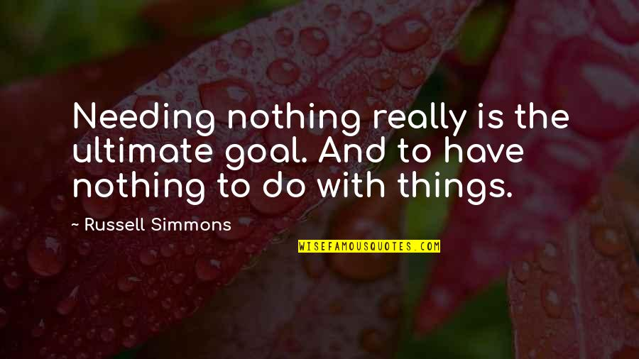Ultimate Goal Quotes By Russell Simmons: Needing nothing really is the ultimate goal. And