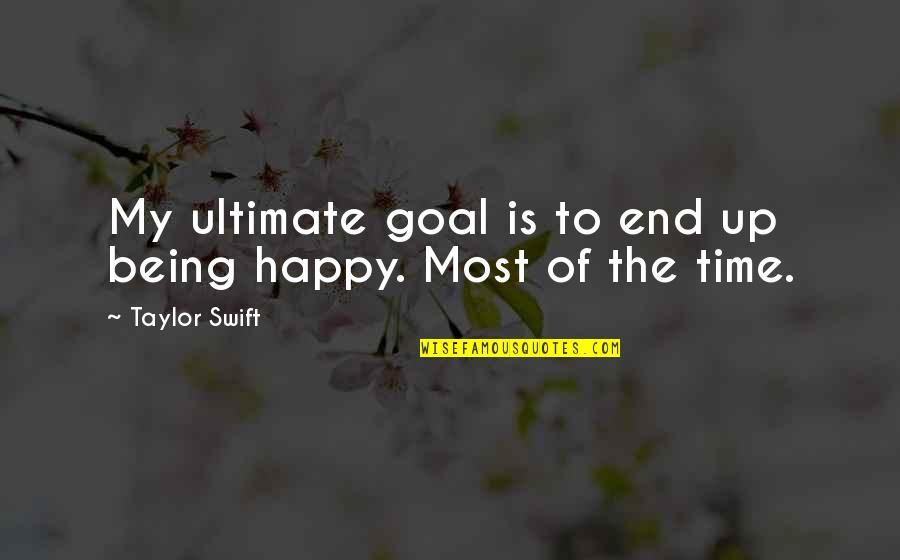 Ultimate Goal Quotes By Taylor Swift: My ultimate goal is to end up being