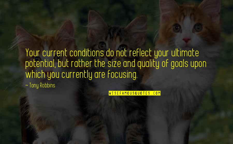 Ultimate Goal Quotes By Tony Robbins: Your current conditions do not reflect your ultimate